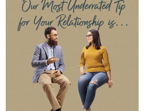 Our Most Underrated Tip for Your Relationship is…