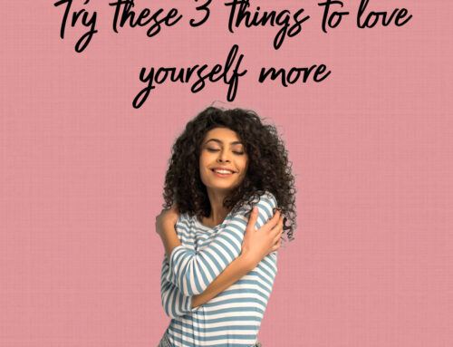 Try These 3 Things to Love Yourself More