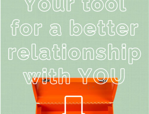 Your Tool to a Better Relationship with YOU