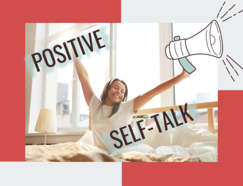 Make Your Self-Talk Work FOR You Instead of AGAINST You